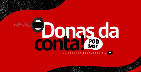 Santander lança podcast 'Donas da Conta'